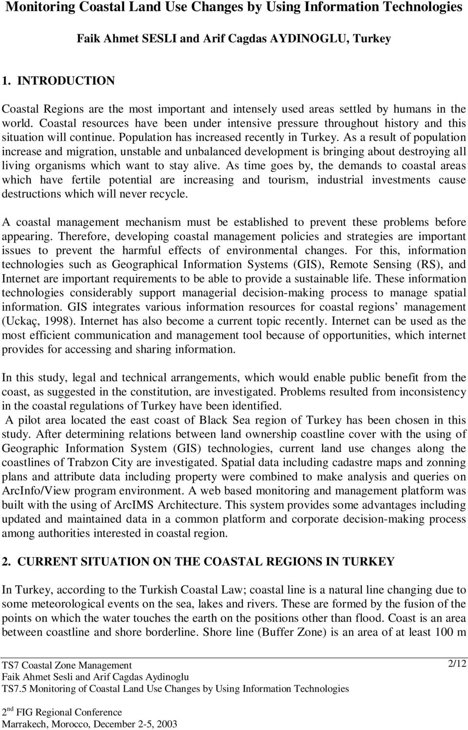Coastal resources have been under intensive pressure throughout history and this situation will continue. Population has increased recently in Turkey.