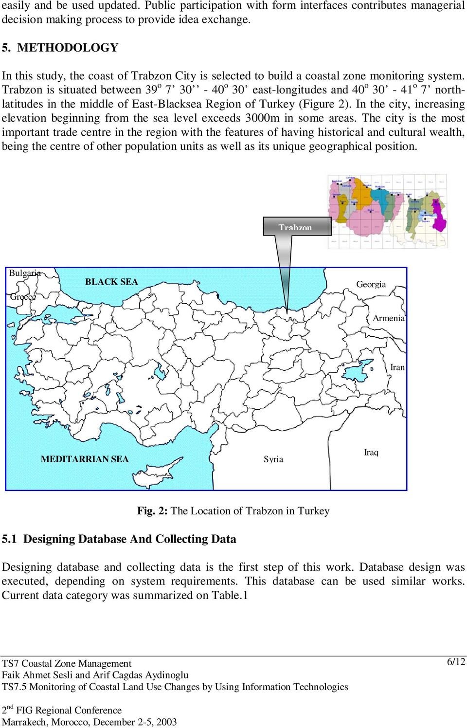 Trabzon is situated between 39 o 7 30-40 o 30 east-longitudes and 40 o 30-41 o 7 northlatitudes in the middle of East-Blacksea Region of Turkey (Figure 2).