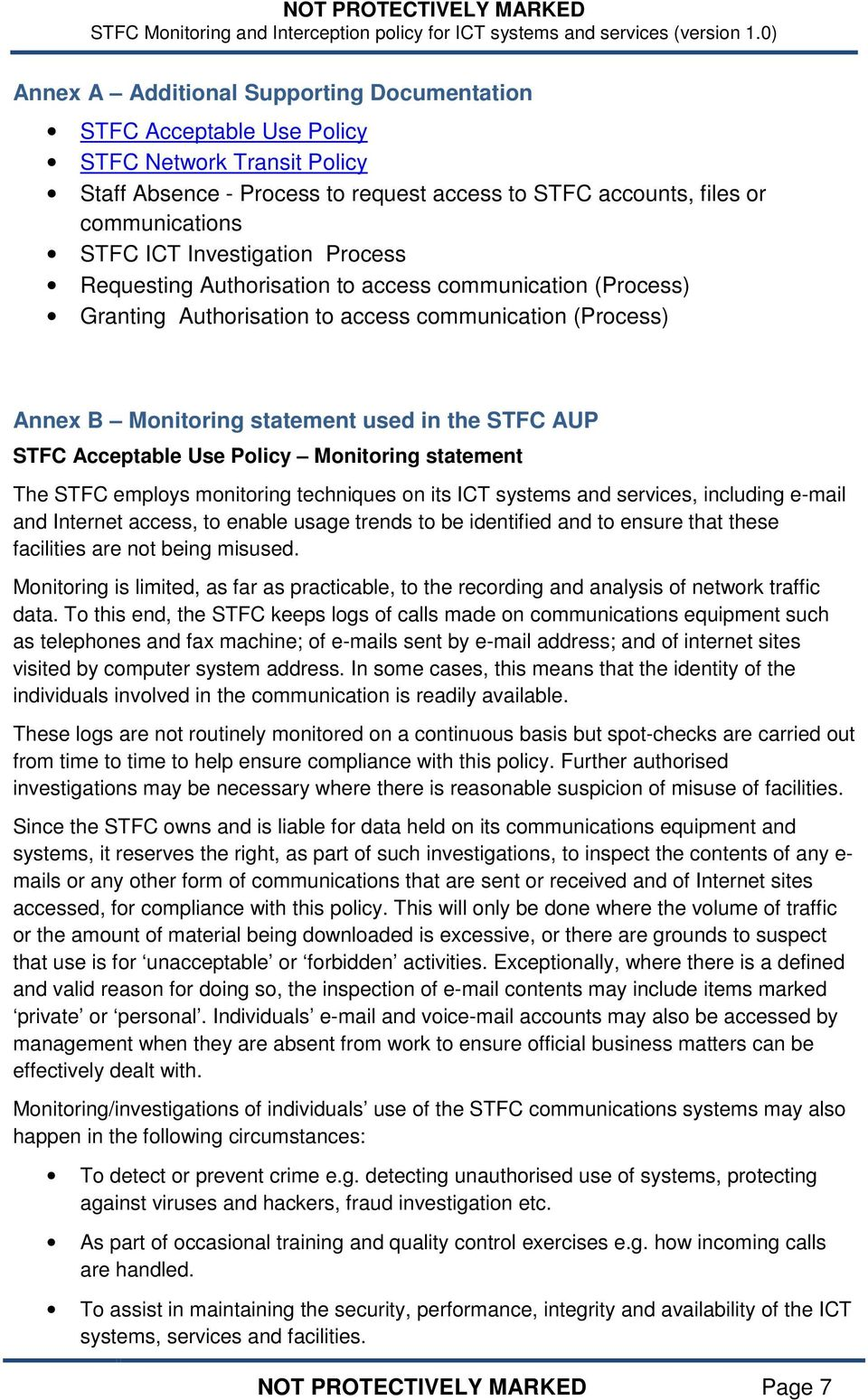 Acceptable Use Policy Monitoring statement The STFC employs monitoring techniques on its ICT systems and services, including e-mail and Internet access, to enable usage trends to be identified and to