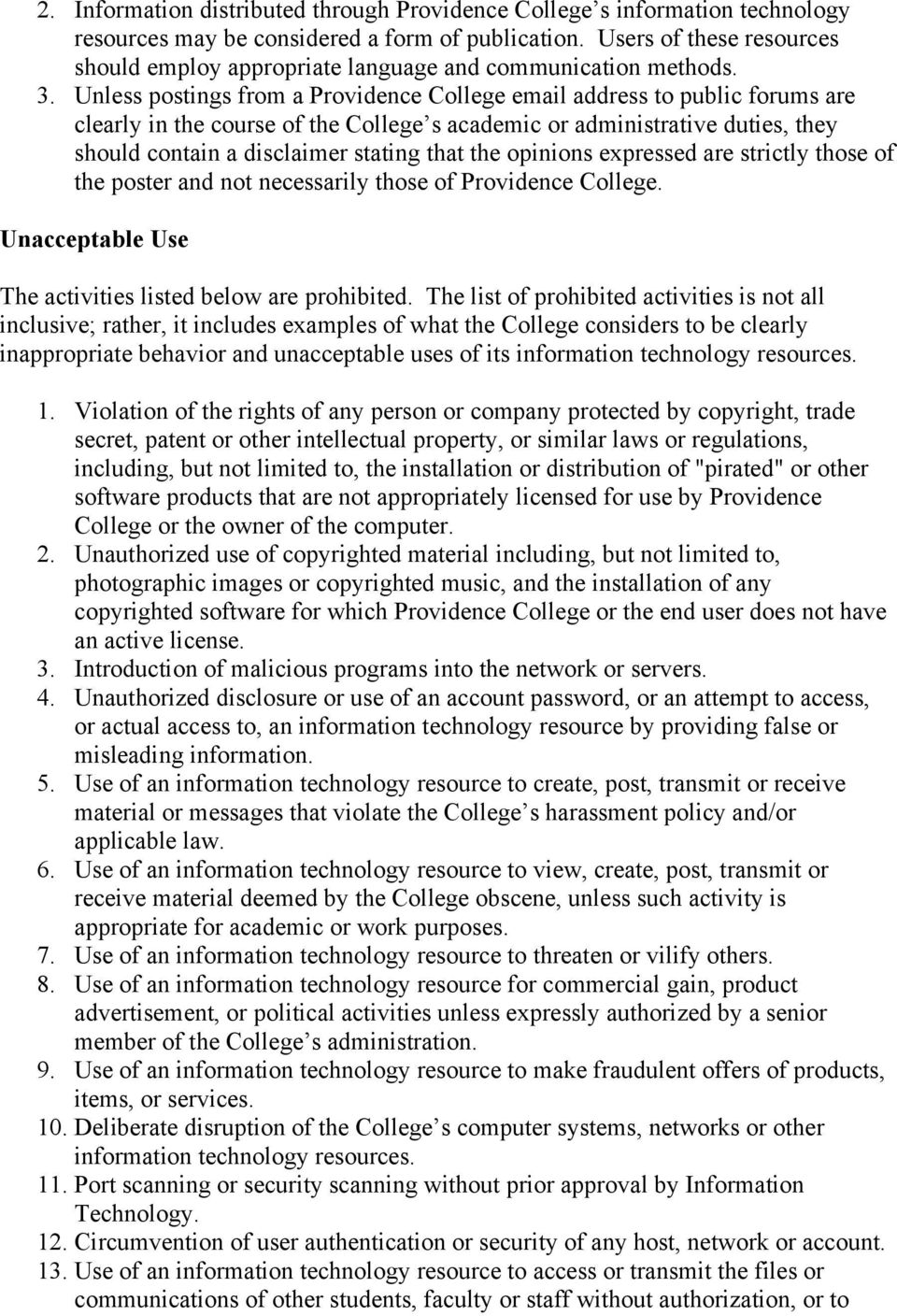 Unless postings from a Providence College email address to public forums are clearly in the course of the College s academic or administrative duties, they should contain a disclaimer stating that