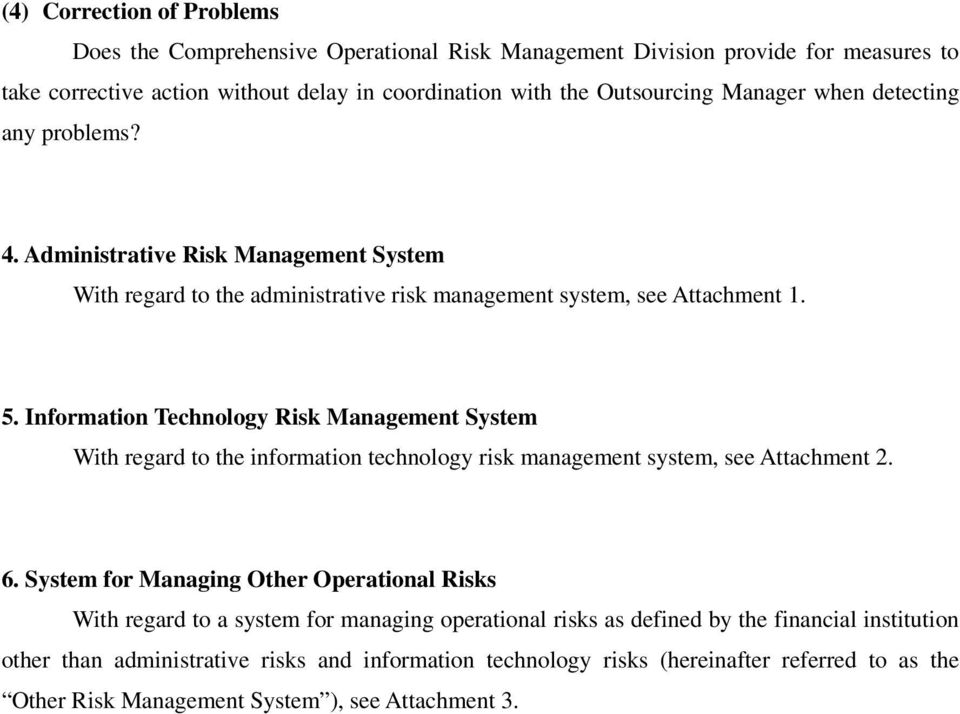 Information Technology Risk Management System With regard to the information technology risk management system, see Attachment 2. 6.