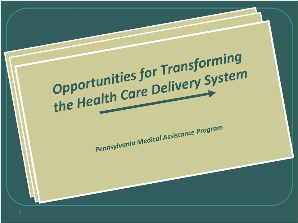 Transforming Pennsylvania Medical Assistance Program Pennsylvania of Medical Assistance