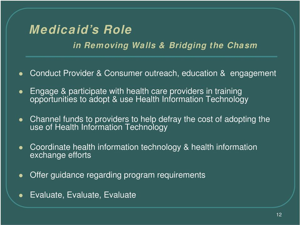 funds to providers to help defray the cost of adopting the use of Health Information Technology Coordinate health