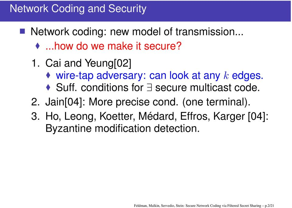 cond (one terminal) 3 Ho, Leong, Koetter, Médard, Effros, Karger [04]: Byzantine modification detection