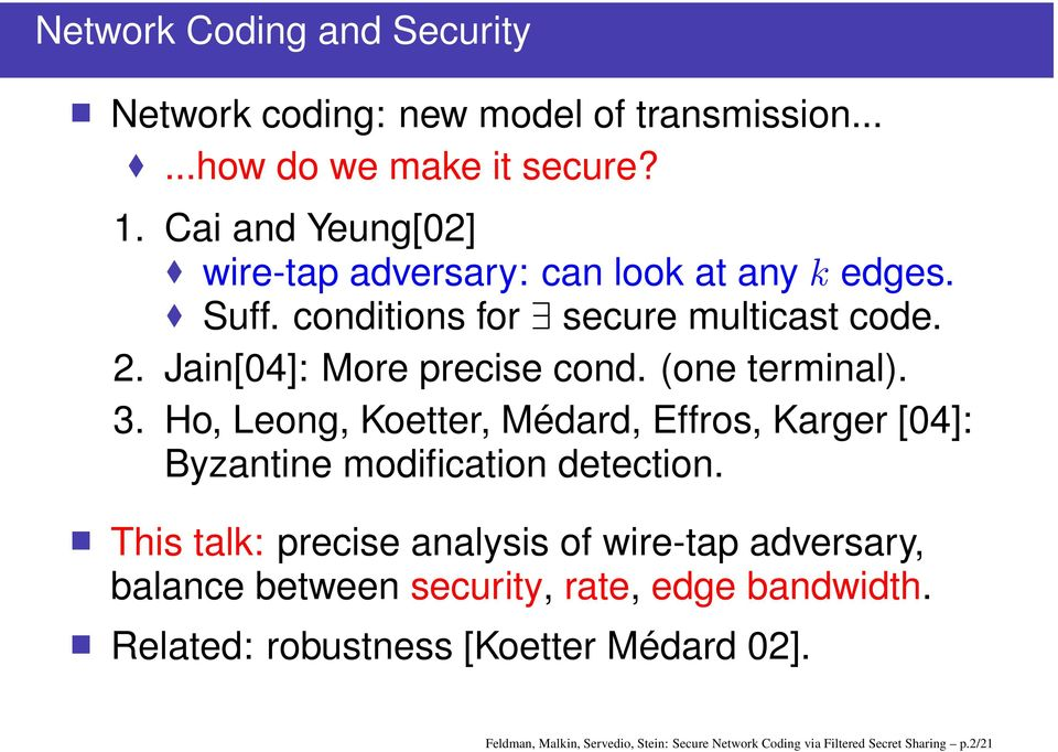 Koetter, Médard, Effros, Karger [04]: Byzantine modification detection edges secure multicast code This talk: precise analysis of wire-tap