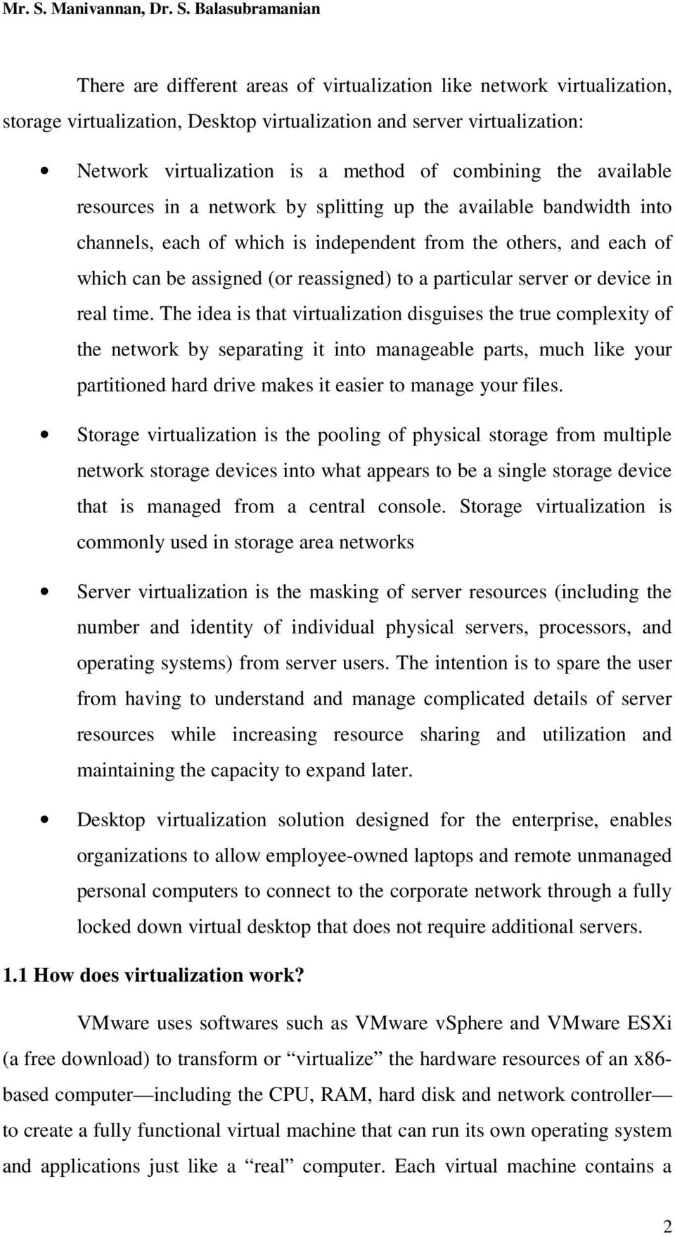 Balasubramanian There are different areas of virtualization like network virtualization, storage virtualization, Desktop virtualization and server virtualization: Network virtualization is a method