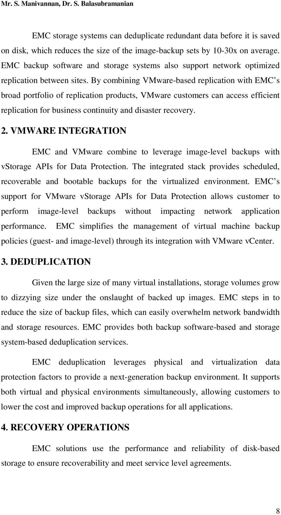 By combining VMware-based replication with EMC s broad portfolio of replication products, VMware customers can access efficient replication for business continuity and disaster recovery. 2.