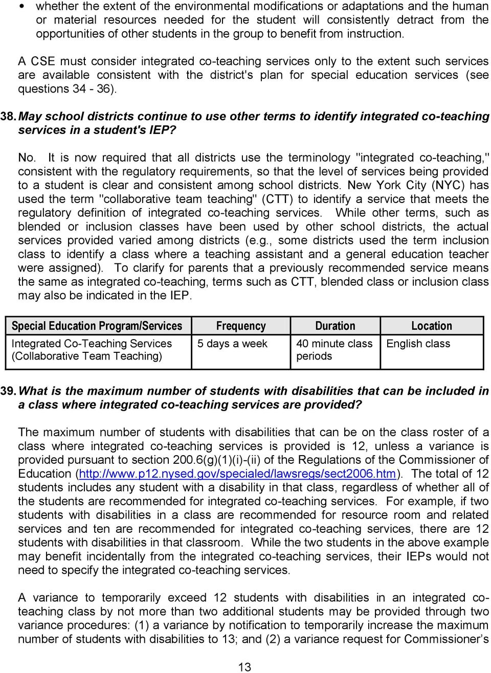 A CSE must consider integrated co-teaching services only to the extent such services are available consistent with the district's plan for special education services (see questions 34-36). 38.