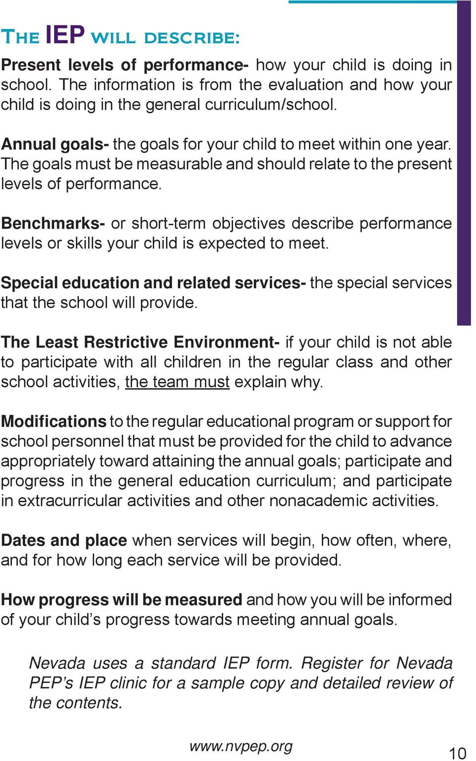 Benchmarks- or short-term objectives describe performance levels or skills your child is expected to meet. Special education and related services- the special services that the school will provide.