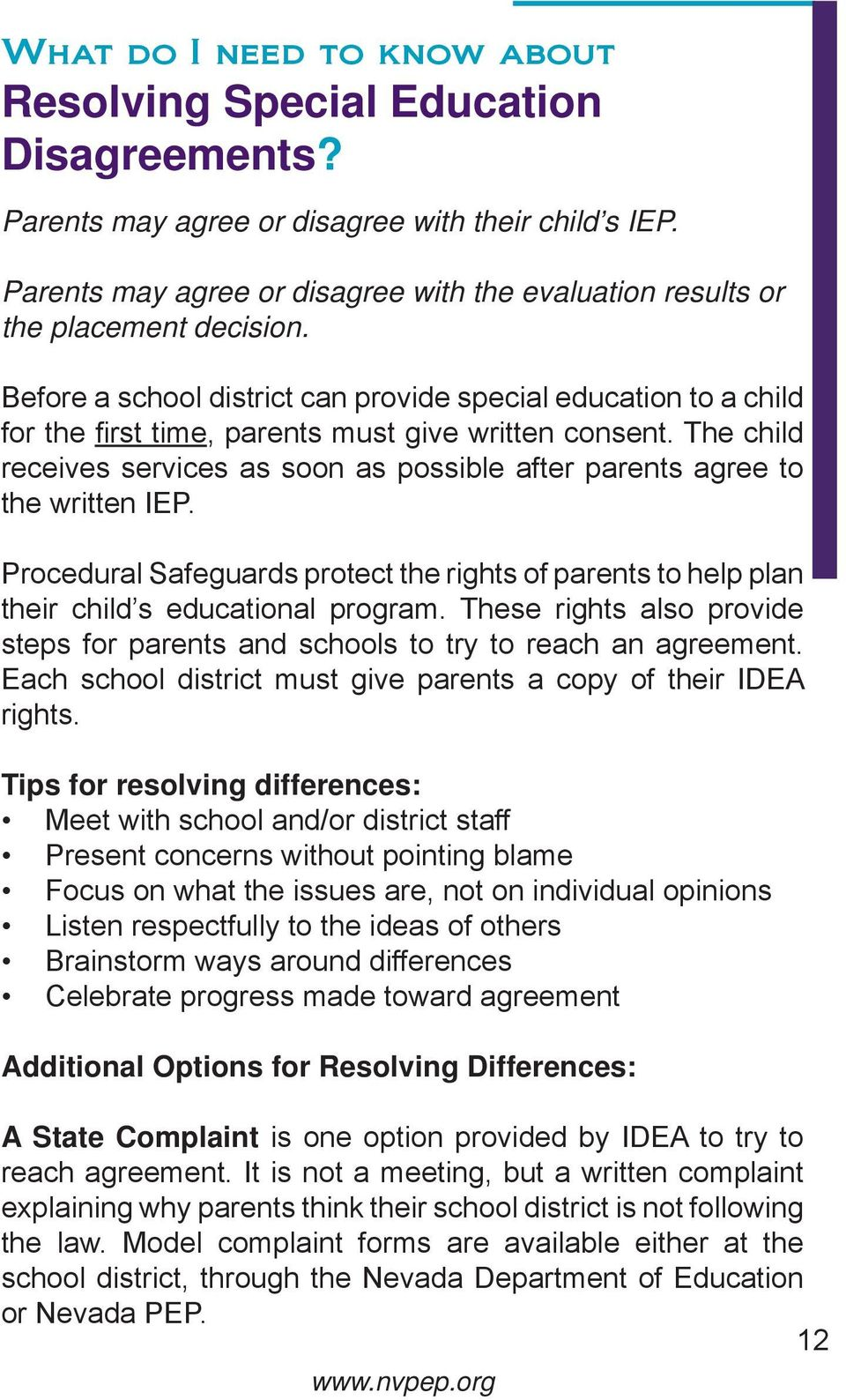 Before a school district can provide special education to a child for the fi rst time, parents must give written consent.