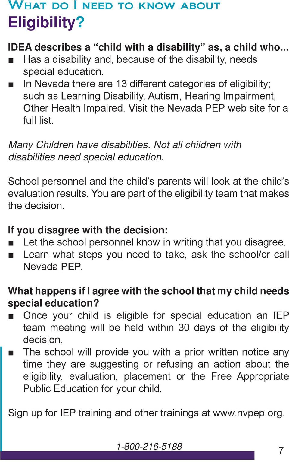 Many Children have disabilities. Not all children with disabilities need special education. School personnel and the child s parents will look at the child s evaluation results.