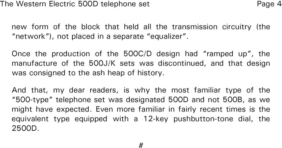 Once the production of the 500C/D design had ramped up, the manufacture of the 500J/K sets was discontinued, and that design was consigned to the ash