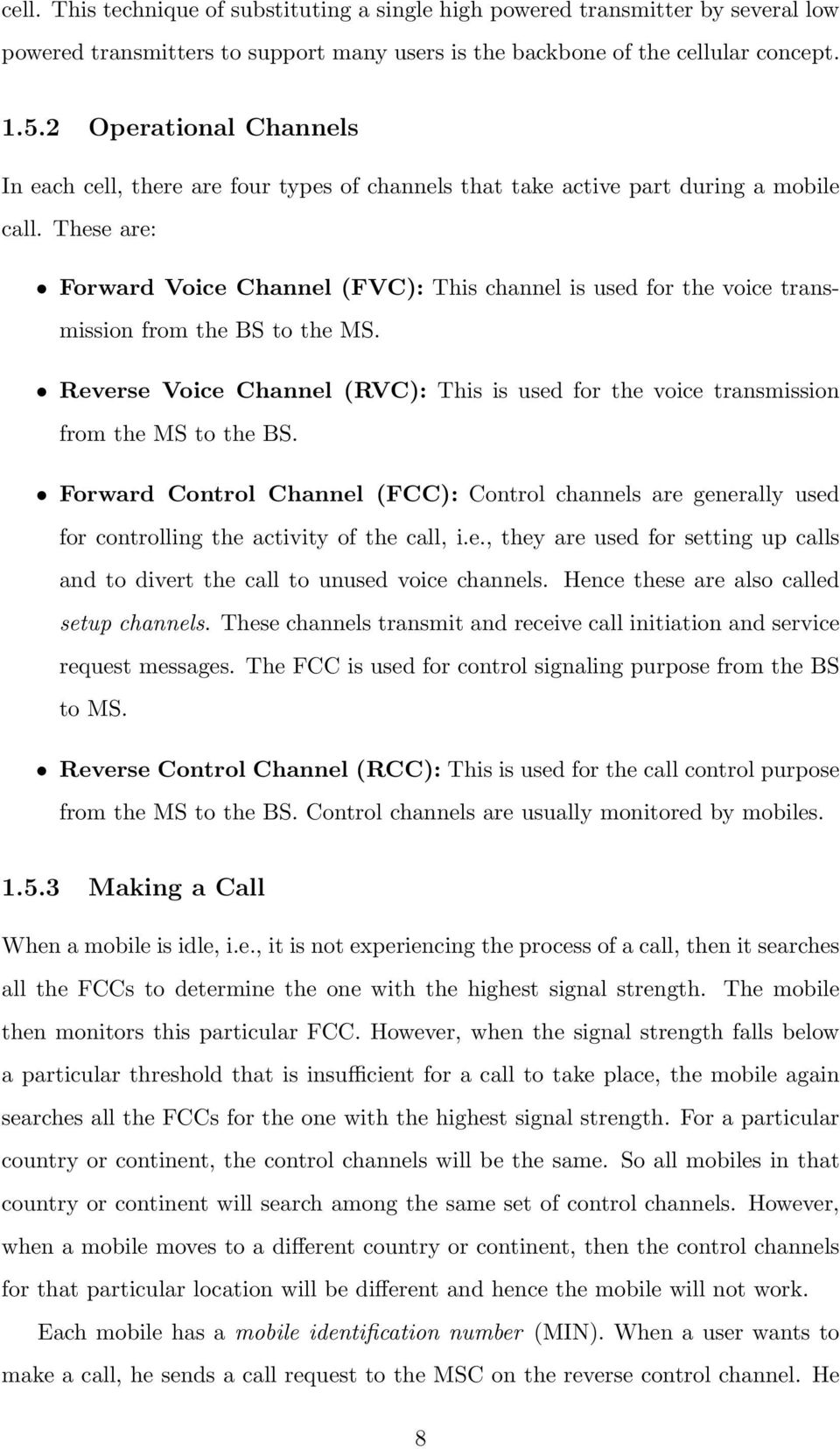 These are: Forward Voice Channel (FVC): This channel is used for the voice transmission from the BS to the MS.