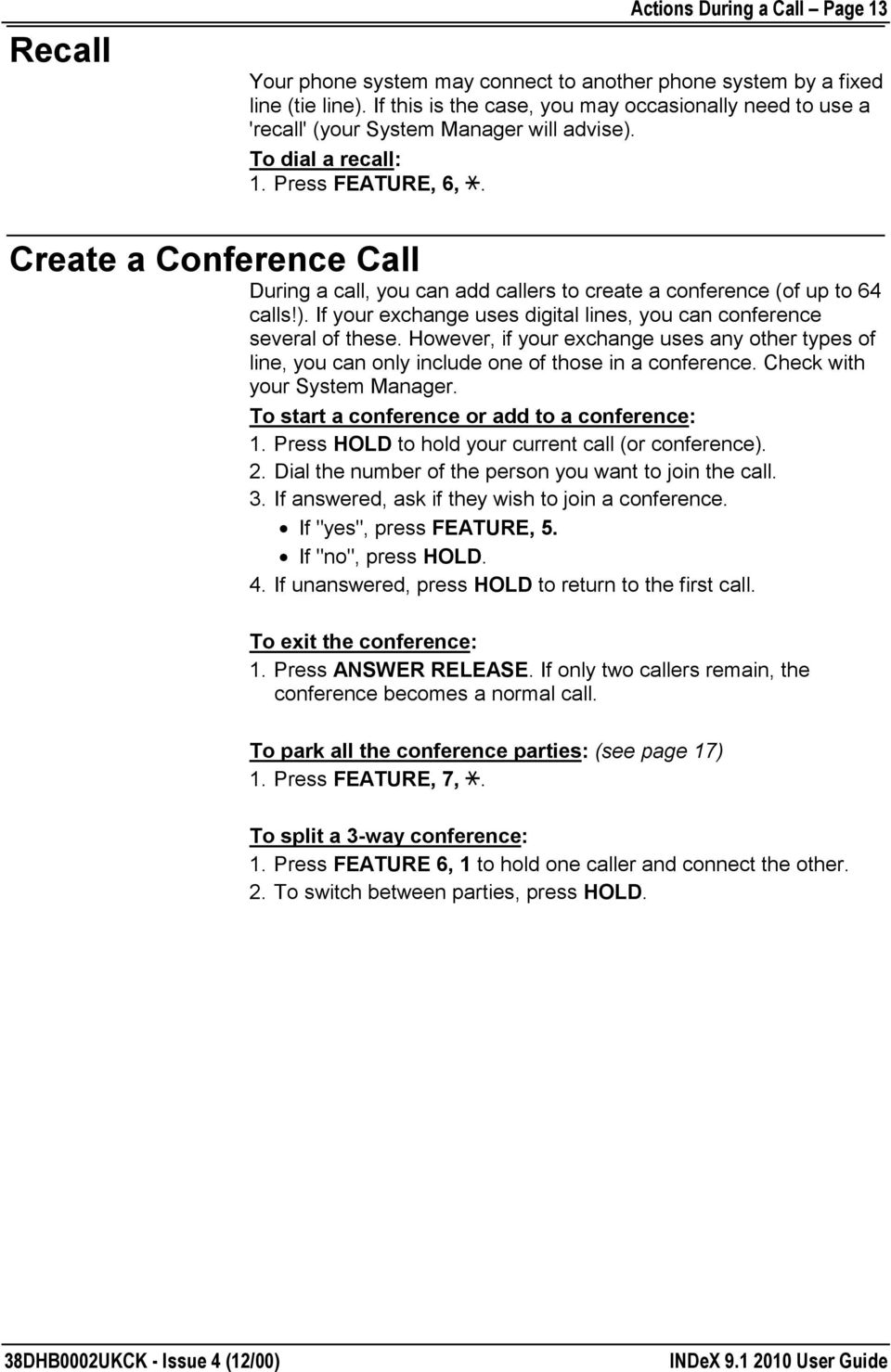 Create a Conference Call During a call, you can add callers to create a conference (of up to 64 calls!). If your exchange uses digital lines, you can conference several of these.