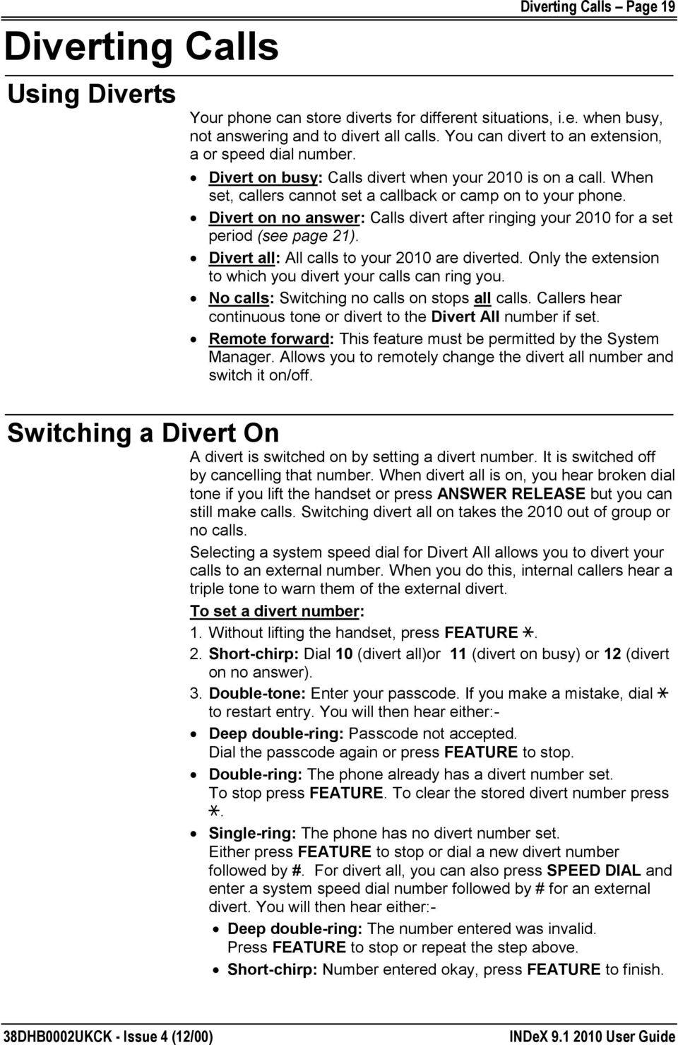 Divert on no answer: Calls divert after ringing your 2010 for a set period (see page 21). Divert all: All calls to your 2010 are diverted.