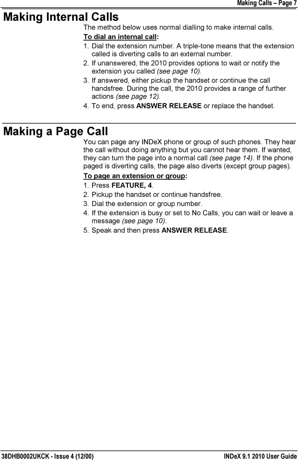 If answered, either pickup the handset or continue the call handsfree. During the call, the 2010 provides a range of further actions (see page 12). 4.