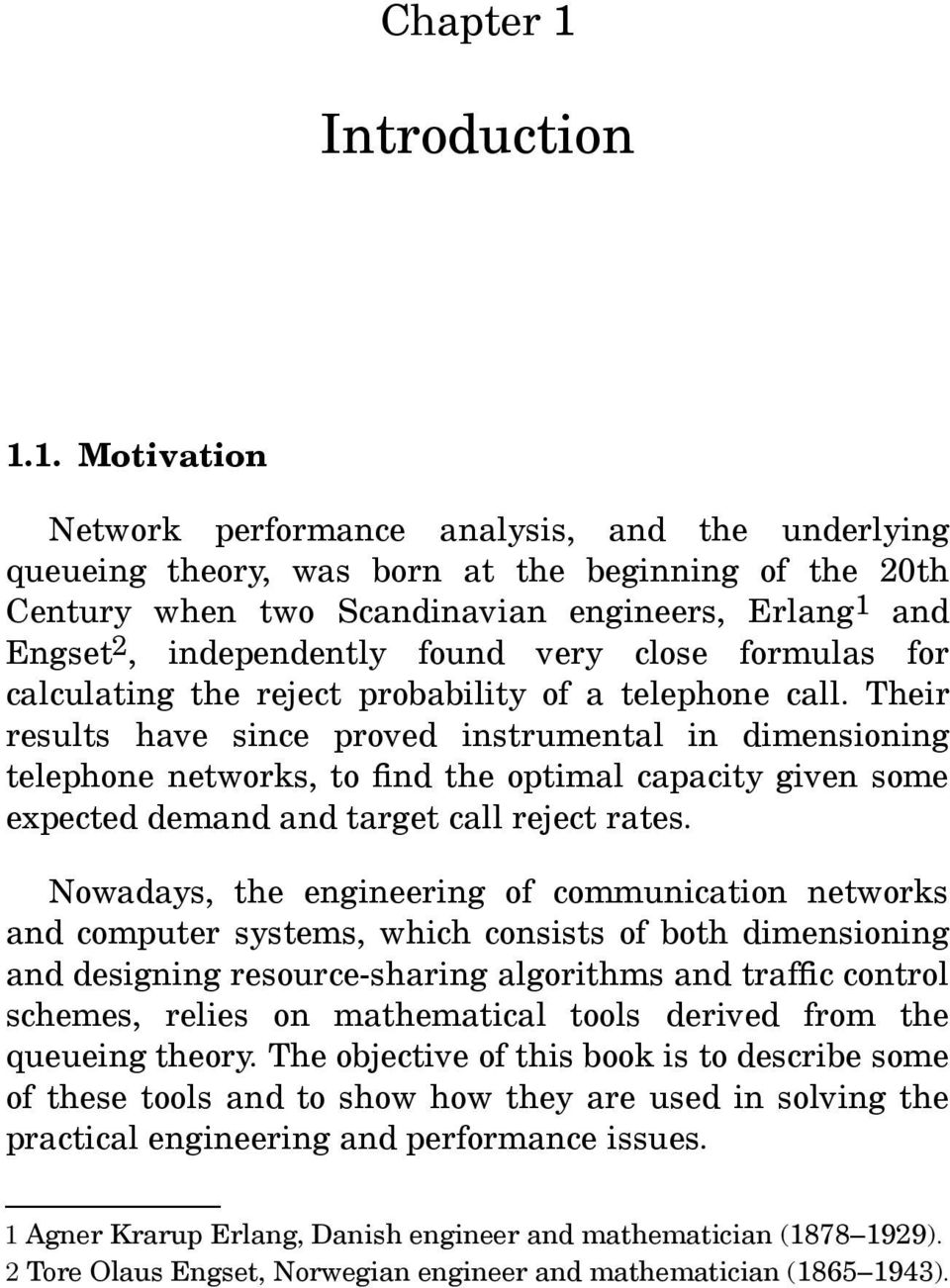 1. Motivation Network performance analysis, and the underlying queueing theory, was born at the beginning of the 20th Century when two Scandinavian engineers, Erlang 1 and Engset 2, independently