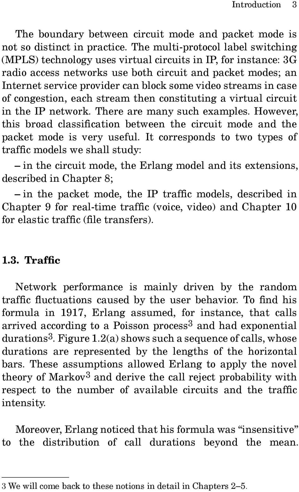 video streams in case of congestion, each stream then constituting a virtual circuit in the IP network. There are many such examples.