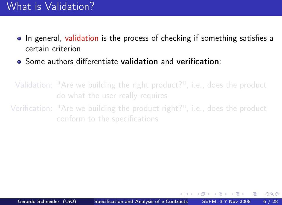 "differentiate validation and verification: Validation: ""Are we building the right product?"", i.e., does the product do what the user really requires Verification: ""Are we building the product right?"