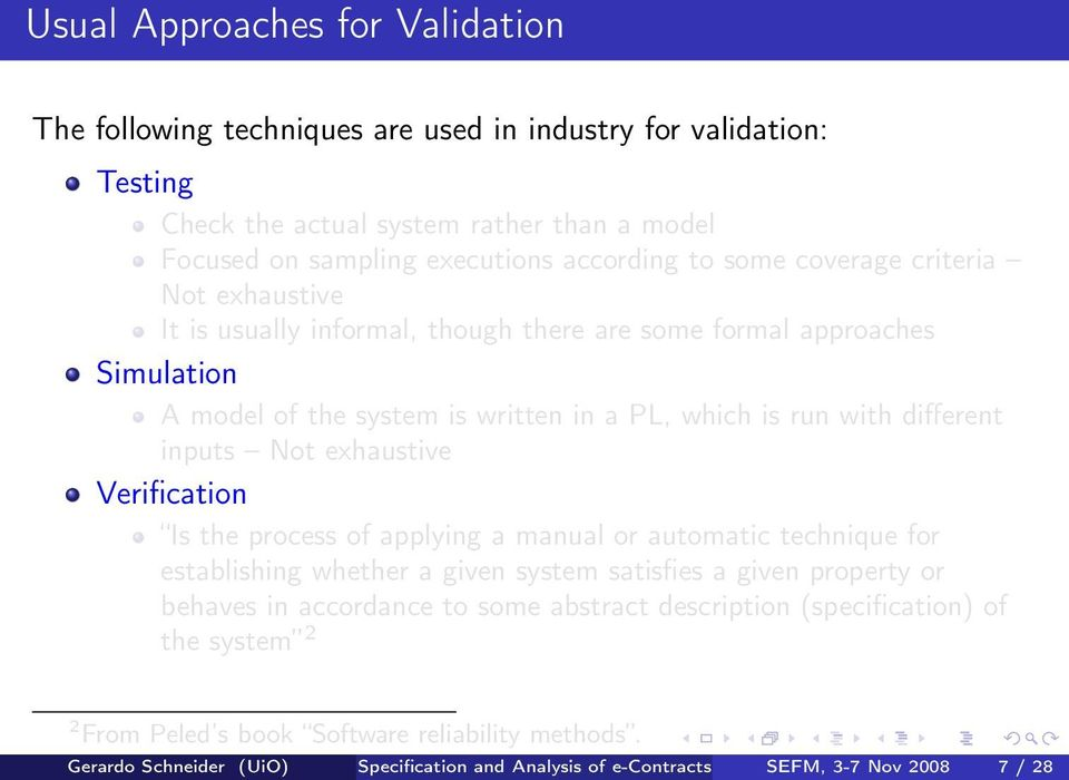 exhaustive Verification Is the process of applying a manual or automatic technique for establishing whether a given system satisfies a given property or behaves in accordance to some abstract