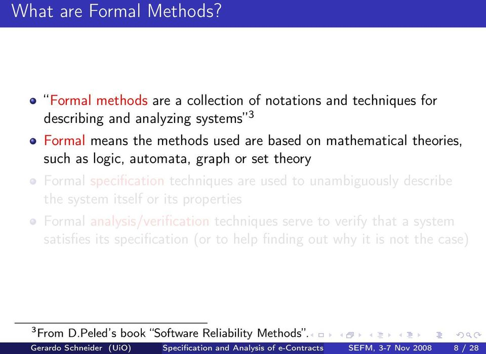 theories, such as logic, automata, graph or set theory Formal specification techniques are used to unambiguously describe the system itself or its properties
