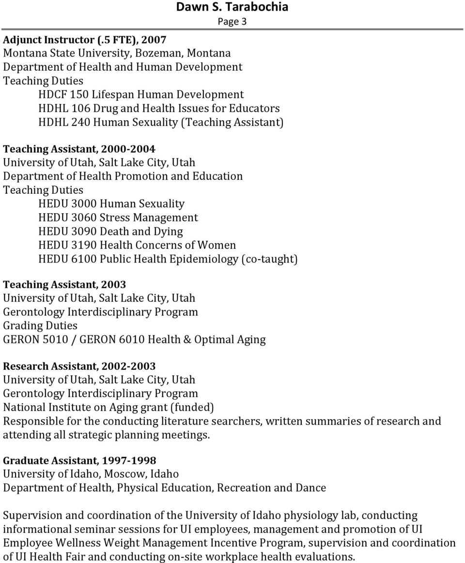 HDHL 240 Human Sexuality (Teaching Assistant) Teaching Assistant, 2000-2004 University of Utah, Salt Lake City, Utah Department of Health Promotion and Education Teaching Duties HEDU 3000 Human