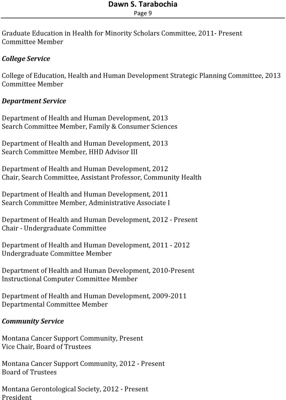 Committee Member, HHD Advisor III Department of Health and Human Development, 2012 Chair, Search Committee, Assistant Professor, Community Health Department of Health and Human Development, 2011