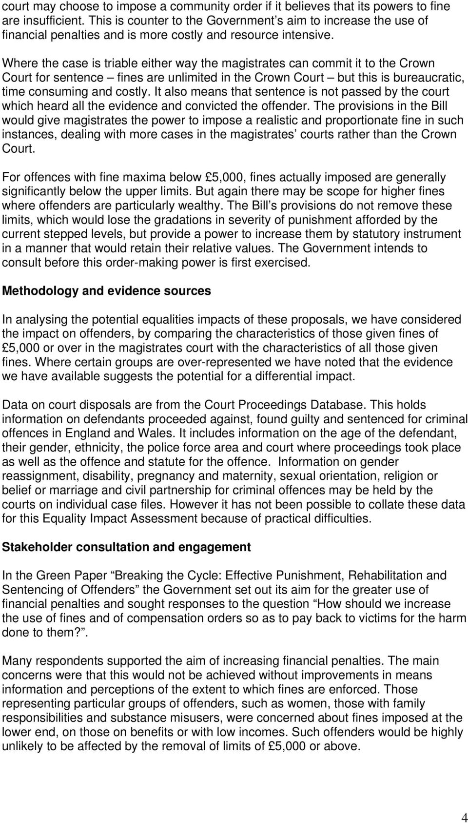 Where the case is triable either way the magistrates can commit it to the Crown Court for sentence fines are unlimited in the Crown Court but this is bureaucratic, time consuming and costly.