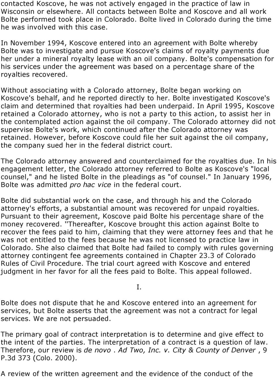 In November 1994, Koscove entered into an agreement with Bolte whereby Bolte was to investigate and pursue Koscove's claims of royalty payments due her under a mineral royalty lease with an oil