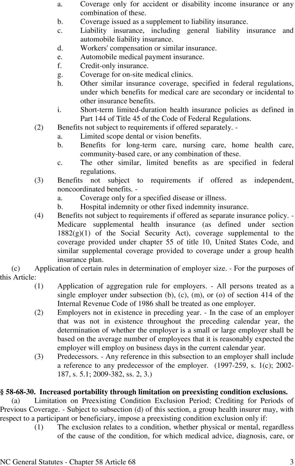 Other similar insurance coverage, specified in federal regulations, under which benefits for medical care are secondary or incidental to other insurance benefits. i. Short-term limited-duration health insurance policies as defined in Part 144 of Title 45 of the Code of Federal Regulations.