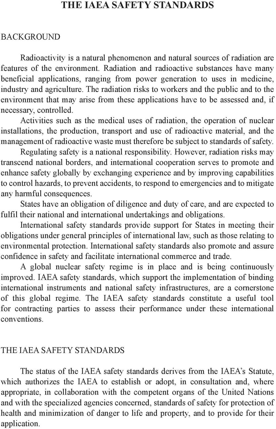 The radiation risks to workers and the public and to the environment that may arise from these applications have to be assessed and, if necessary, controlled.