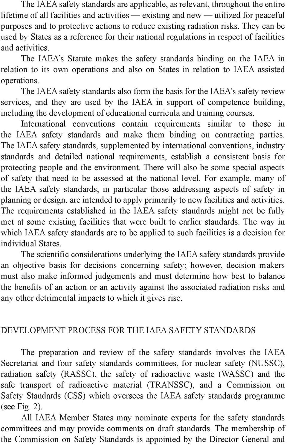 The IAEA s Statute makes the safety standards binding on the IAEA in relation to its own operations and also on States in relation to IAEA assisted operations.