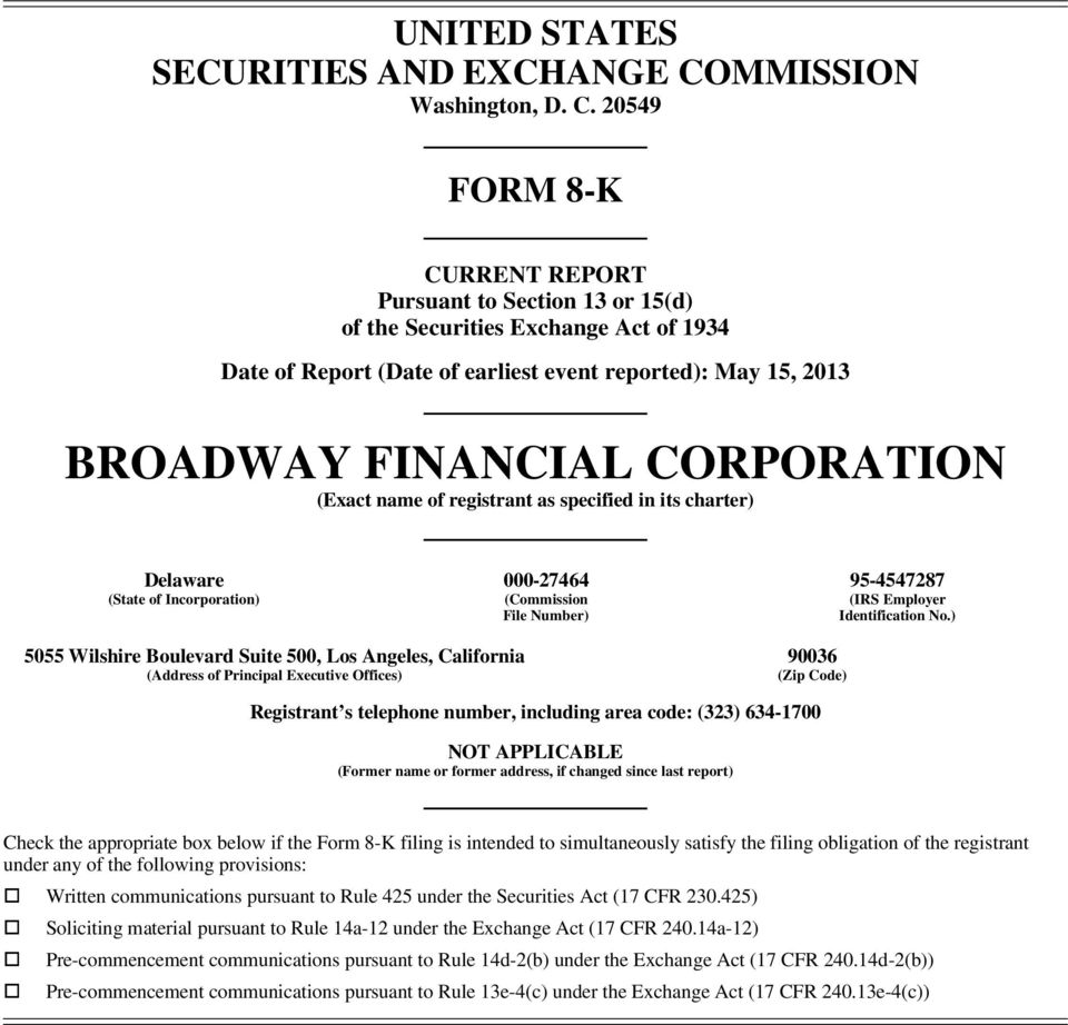 20549 FORM 8-K CURRENT REPORT Pursuant to Section 13 or 15(d) of the Securities Exchange Act of 1934 Date of Report (Date of earliest event reported): May 15, 2013 BROADWAY FINANCIAL CORPORATION