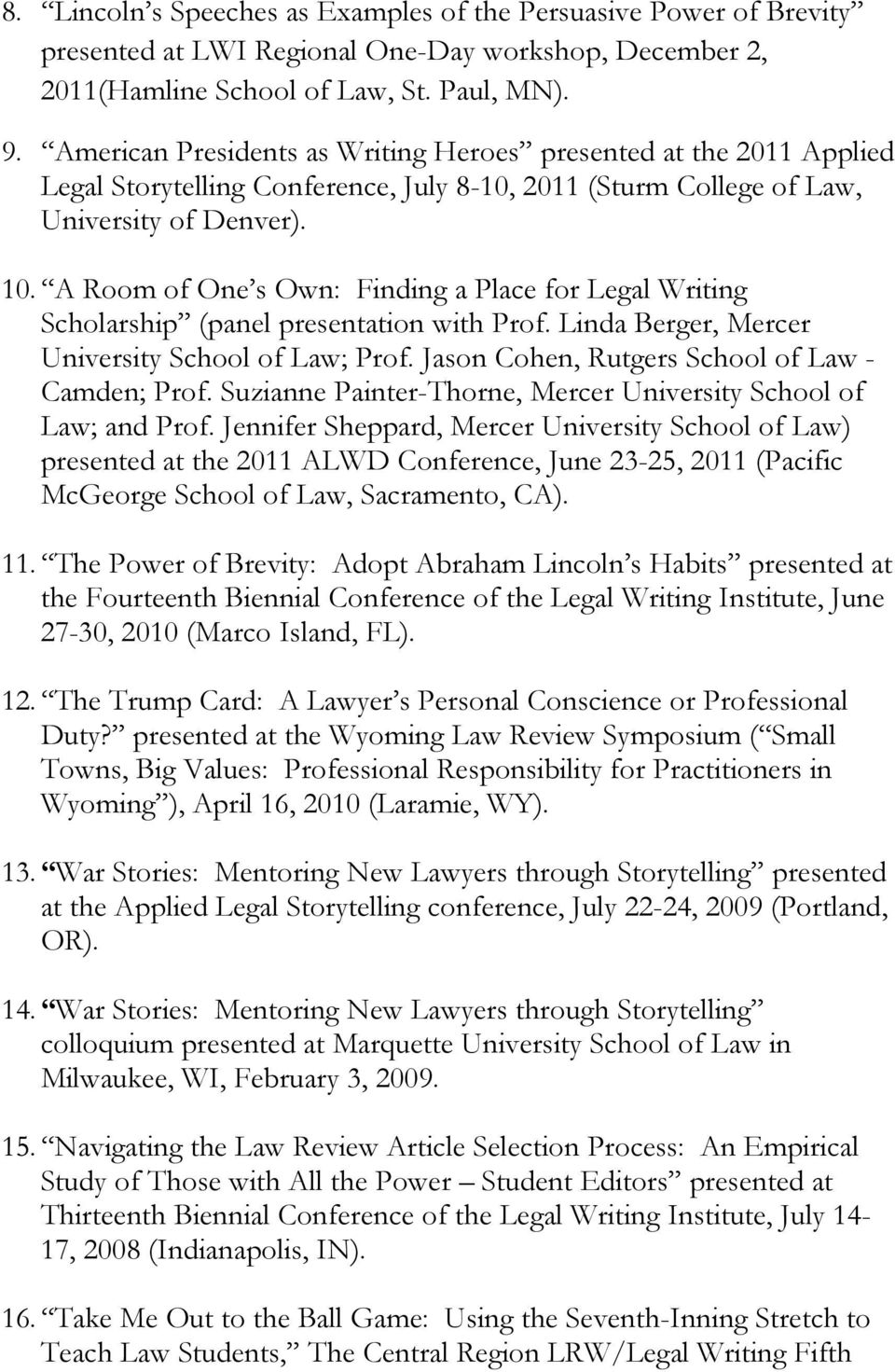 A Room of One s Own: Finding a Place for Legal Writing Scholarship (panel presentation with Prof. Linda Berger, Mercer University School of Law; Prof.
