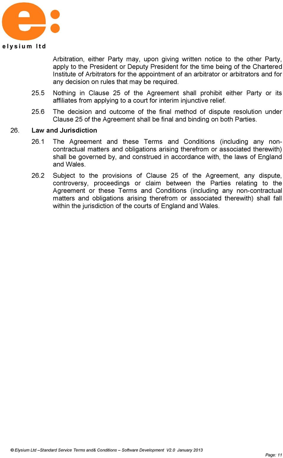 5 Nothing in Clause 25 of the Agreement shall prohibit either Party or its affiliates from applying to a court for interim injunctive relief. 25.6 The decision and outcome of the final method of dispute resolution under Clause 25 of the Agreement shall be final and binding on both Parties.