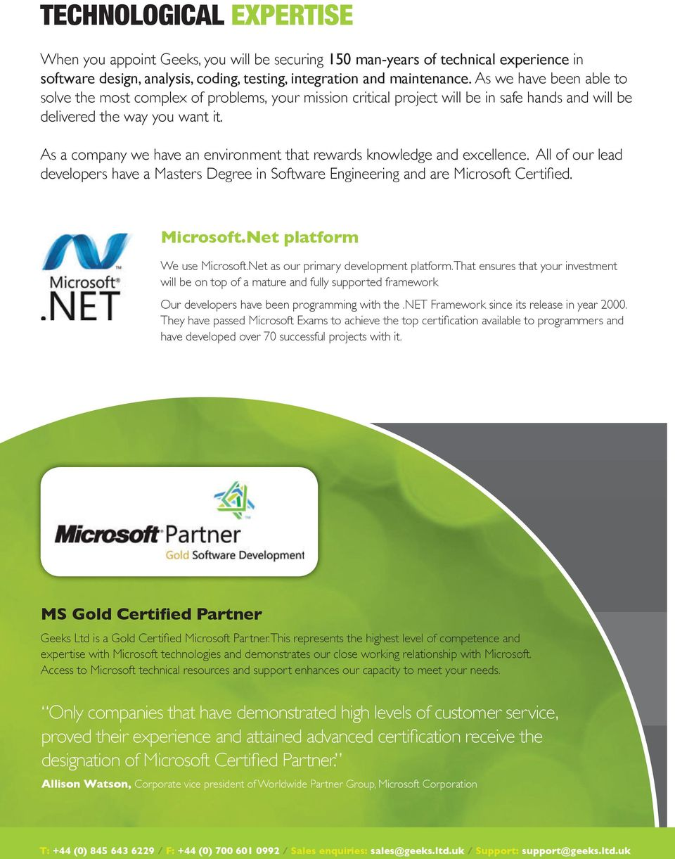 As a company we have an environment that rewards knowledge and excellence. All of our lead developers have a Masters Degree in Software Engineering and are Microsoft Certified. Microsoft.Net platform We use Microsoft.