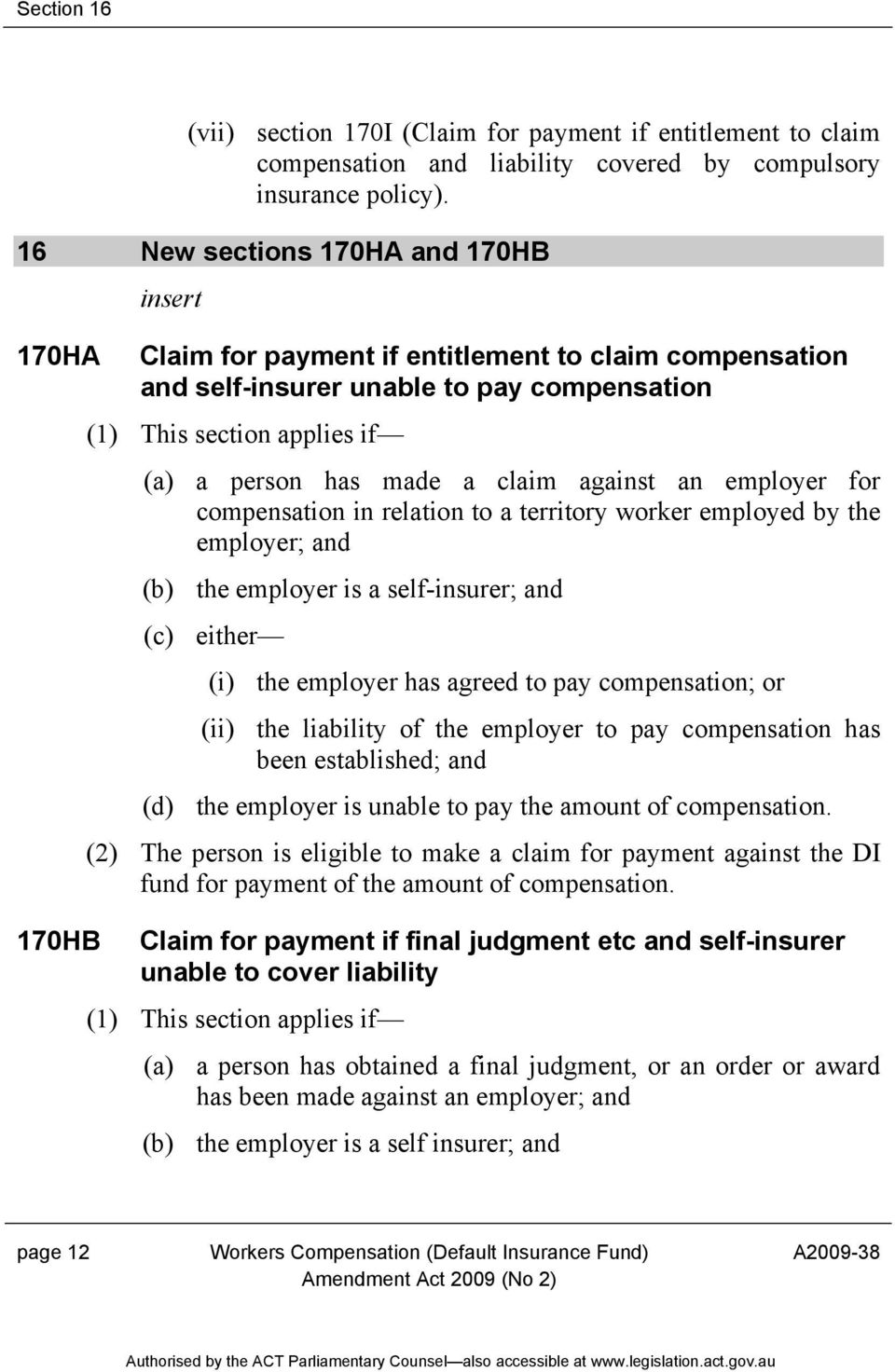 claim against an employer for compensation in relation to a territory worker employed by the employer; and (b) the employer is a self-insurer; and (c) either (i) the employer has agreed to pay
