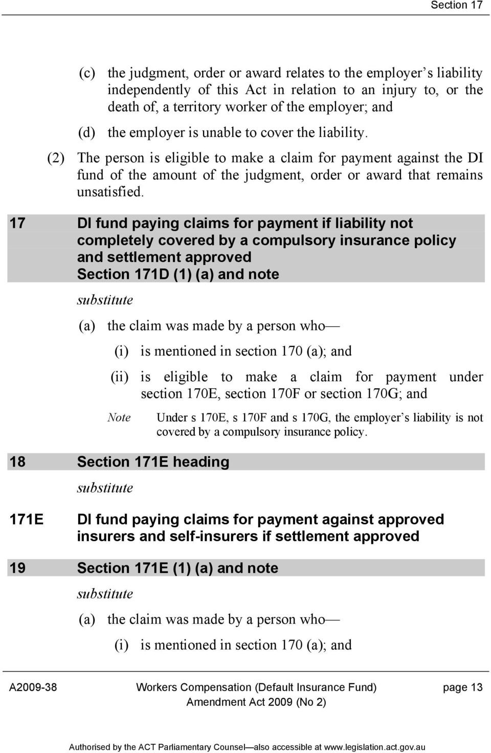 17 DI fund paying claims for payment if liability not completely covered by a compulsory insurance policy and settlement approved Section 171D (1) (a) and note substitute (a) the claim was made by a