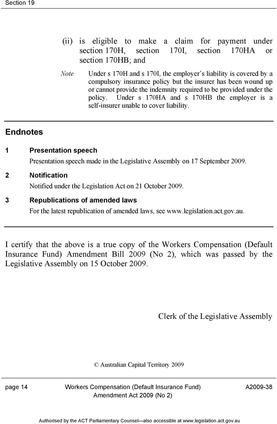 Under s 170HA and s 170HB the employer is a self-insurer unable to cover liability. Endnotes 1 Presentation speech Presentation speech made in the Legislative Assembly on 17 September 2009.