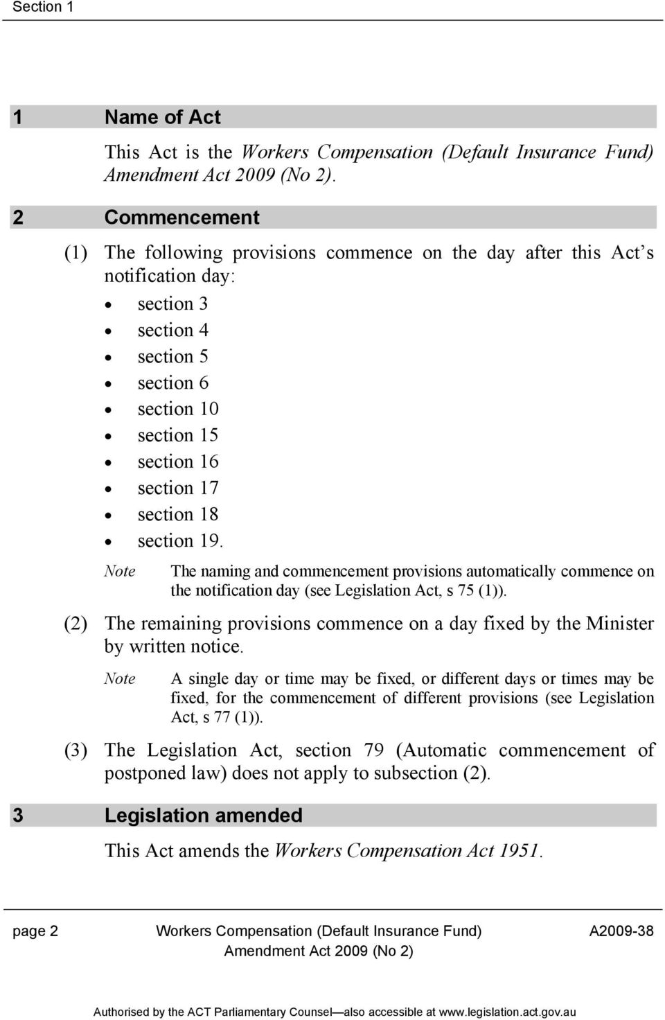 section 19. Note The naming and commencement provisions automatically commence on the notification day (see Legislation Act, s 75 (1)).