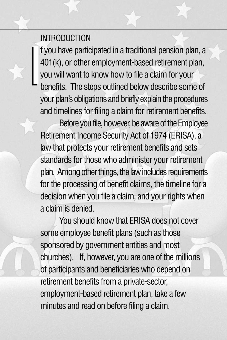 Before you file, however, be aware of the Employee Retirement Income Security Act of 1974 (ERISA), a law that protects your retirement benefits and sets standards for those who administer your