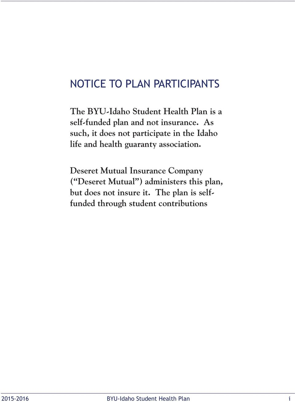 The plan is selffunded through student contributions Introduction University Health Plan Requirement Enrollment Enrolling Yourself Enrolling Your Family Changing Enrollment Midyear Waiving Enrollment