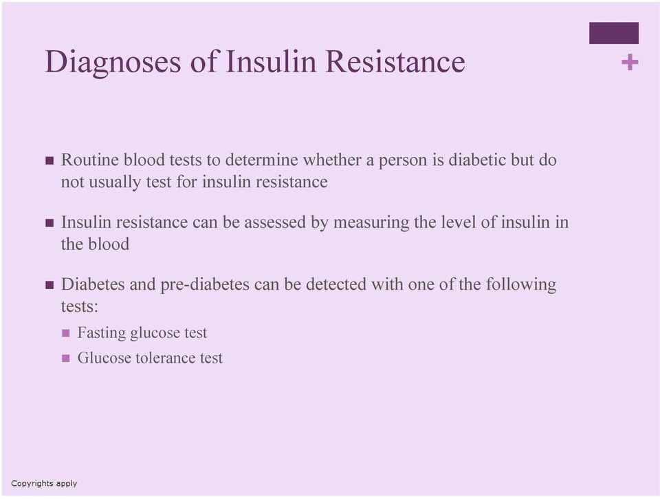 assessed by measuring the level of insulin in the blood Diabetes and pre-diabetes can