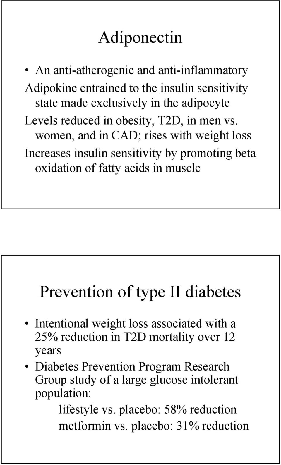 women, and in CAD; rises with weight loss Increases insulin sensitivity by promoting beta oxidation of fatty acids in muscle Prevention of type II