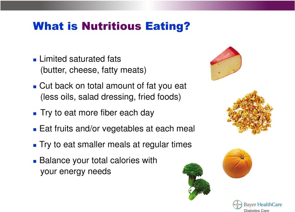 fat you eat (less oils, salad dressing, fried foods) Try to eat more fiber each