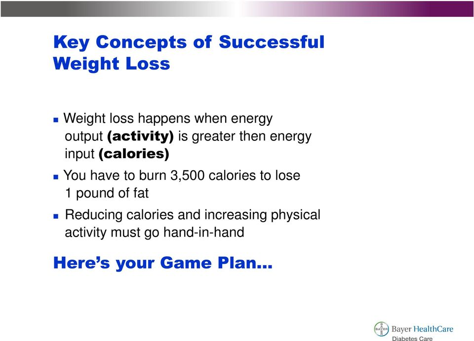have to burn 3,500 calories to lose 1 pound of fat Reducing calories