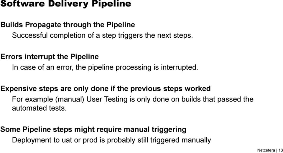 Expensive steps are only done if the previous steps worked For example (manual) User Testing is only done on builds that