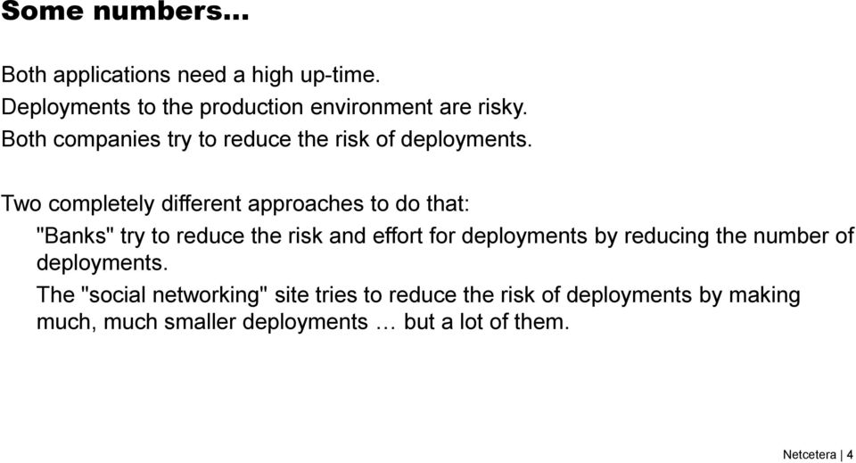 "Two completely different approaches to do that: ""Banks"" try to reduce the risk and effort for deployments by"