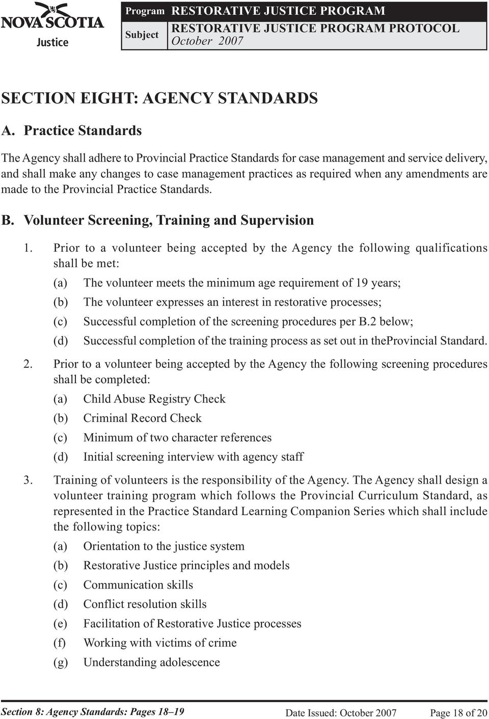 amendments are made to the Provincial Practice Standards. B. Volunteer Screening, Training and Supervision 1.
