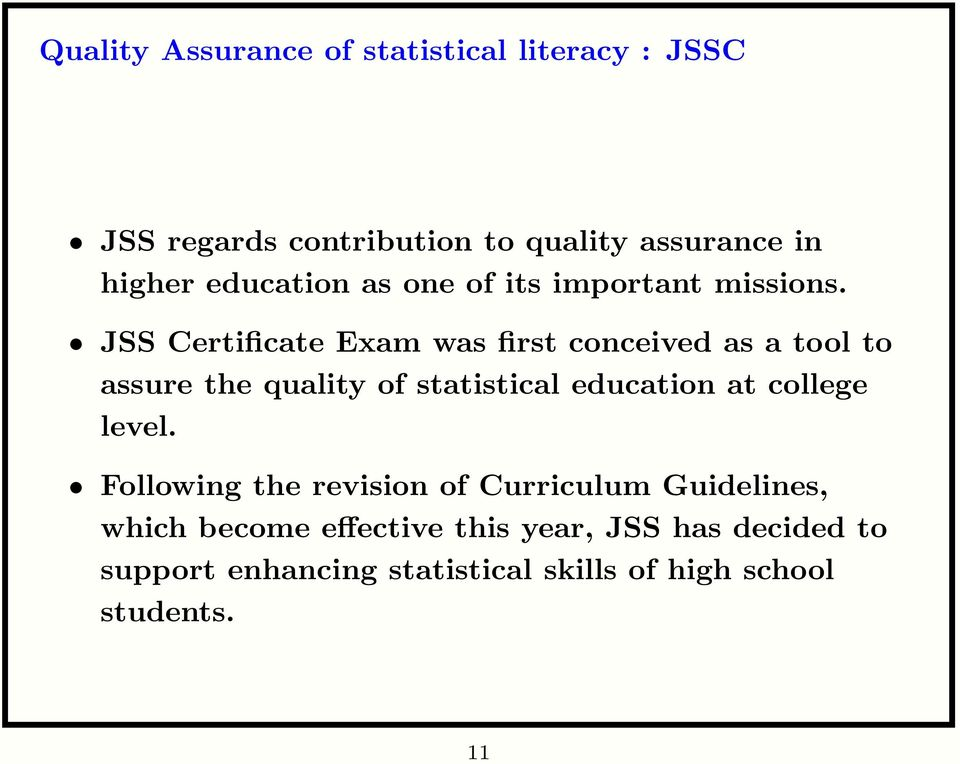 JSS Certificate Exam was first conceived as a tool to assure the quality of statistical education at